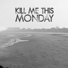 Couverture de l'album Kill Me This Monday