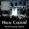 Couverture de l'album Haute Couture, Vol. 9 - French Lounge Session