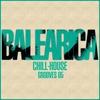 Couverture de l'album BALEARICA - Chill-House Grooves 05