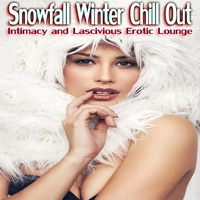 Cover of the track Snowfall Winter Chill Out (Intimacy and Lascivious Erotic Lounge)