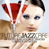 Cover of the album Future Jazz Cafe (30 Jazzy Bar Lounge Tracks)