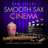 Couverture de l'album Smooth Sax Cinema: A Cinematic Smooth Jazz Collection Featuring Saxophone