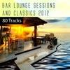 Couverture de l'album Bar Lounge Sessions & Classics 2012