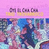 Cover of the album Oye el Cha Cha