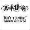 Cover of the album Don't Touch Me (Throw Da Water On 'Em) - Single