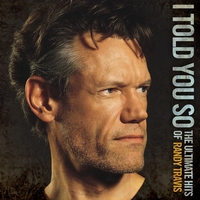 Cover of the track I Told You So: The Ultimate Hits of Randy Travis