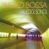 Couverture de l'album World Bossa Cool Songs (Male, Female & Instrumental Performance)