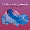Cover of the track The Future Is My Melody