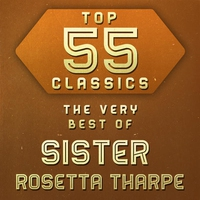 Couverture du titre Top 55 Classics - The Very Best of Sister Rosetta Tharpe