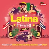 Cover of the track Latina Fever 2017 : The Best of Reggaeton, Kizomba, Bachata and Salsa