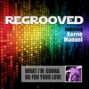 Cover of the album What I'm Gonna Do for Your Love (feat. Kerrie Manuel) - Single