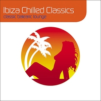 Cover of the track Ibiza Chilled Classics : Classic Balearic Lounge (Deluxe Digital Version)