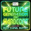 Couverture de l'album Future Generation of Hardcore (Mixed by Billy Daniel Bunter)
