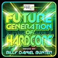 Couverture du titre Future Generation of Hardcore (Mixed by Billy Daniel Bunter)