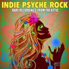 Cover of the album Indie Psyche Rock - Rare Recordings from the Attic