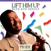 Cover of the album Lift Him Up: The Best of Ron Kenoly