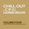 Cover of the album Chill Out Joins Lounge Deluxe, Vol. 4 (The Best in Pure Relaxation & Smooth Music)