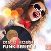 Cover of the album Disco House Funk Series, Vol. 1