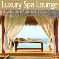 Couverture du titre Luxury Spa Lounge - Ultimate Wellness Resort Boutique Relax Chillout