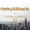 Couverture de l'album House Classics III (Presented By Harley&Muscle, The Essential Tracks)