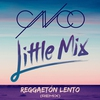 Cover of the track Reggaeton Lento (feat Little Mix)