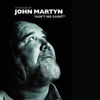 Couverture du titre 40 Years of John Martyn - Ain't No Saint