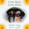 Couverture de l'album Come Rain, Come Shine (Songs about the Weather 1920's -1950's)
