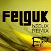 Cover of the album Felguk (Neelix Remix) - EP