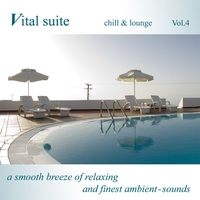 Couverture du titre Vital Suite Chill & Lounge Vol.4 (A Smooth Breeze of Relaxing and Finest Ambient Sounds)