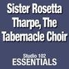 Cover of the album Studio 102 Essentials: Sister Rosetta Tharpe & The Tabernacle Choir