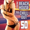 Couverture de l'album From Beach House to Chill Out (50 Selected Lounge Tunes for Love, Sex, Fun and Relax)