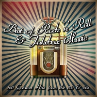 Couverture du titre Best of Rock 'n' Roll & Jukebox Music: 100 Greatest Hits from the 50's & 60's