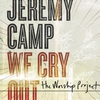 Cover of the album We Cry Out - The Worship Project (Deluxe Edition)
