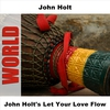 Couverture de l'album John Holt's Let Your Love Flow