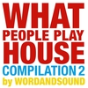 Cover of the album What People Play House Compilation 2 by Wordandsound (Video Version)
