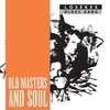 Cover of the album Old Masters and Soul