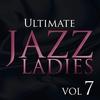 Cover of the album Ultimate Jazz Ladies Vol 7
