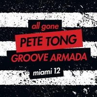 Cover of the track All Gone Pete Tong & Groove Armada Miami '12