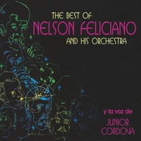 Cover of the track The Best of Nelson Feliciano and His Orchestra y la Voz de Junior Cordova (feat. Junior Cordova)