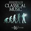 Couverture de l'album Evolution of Classical Music: The 16th Century