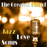 Couverture du titre The Greatest Hits of Jazz Love Songs