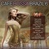 Couverture de l'album Café Bossa Brazil, Vol. 6 - Bossa Nova Lounge Compilation