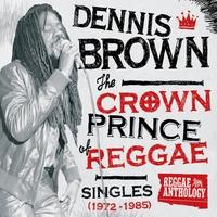 Couverture du titre Reggae Anthology: Dennis Brown - Crown Prince of Reggae - Singles (1972-1985)