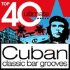 Cover of the album Top 40 Cuban 2012 - Classic Cuba Chilled Bar Grooves