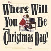 Couverture de l'album Where Will You Be Christmas Day?