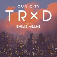 Couverture du titre Our City (feat. Emilie Adams) - Single