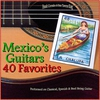 Cover of the album Mexico's Guitars: 40 Favorite Melodies (Performed on Classical, Spanish and Steel String Guitars)