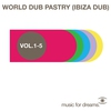 Cover of the album Music for Dreams World Dub Pastry (Ibiza Dub) Vol. 1 - 5