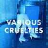 Cover of the album Various Cruelties