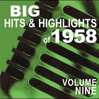 Cover of the track Big Hits & Highlights of 1958, Vol. 9